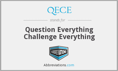 QECE - Question Everything Challenge Everything