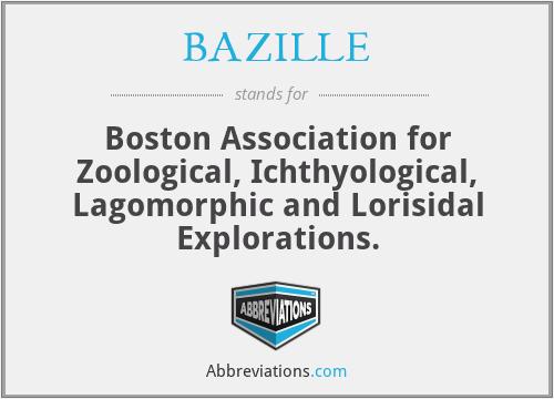 BAZILLE - Boston Association for Zoological, Ichthyological, Lagomorphic and Lorisidal Explorations.