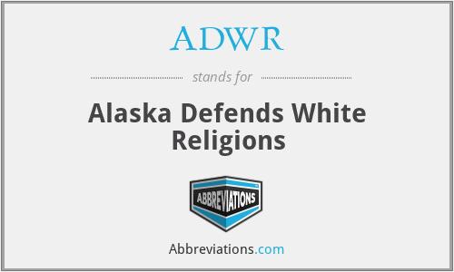 ADWR - Alaska Defends White Religions