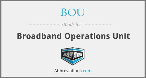 BOU - Broadband Operations Unit