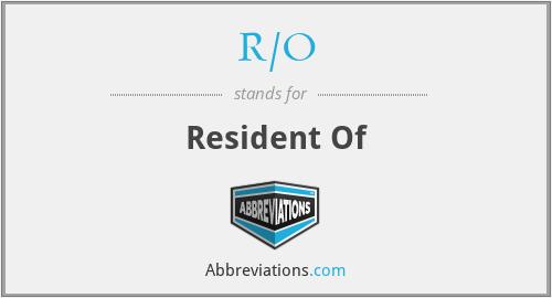 R/O - Resident Of