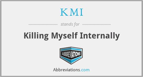 KMI - Killing Myself Internally