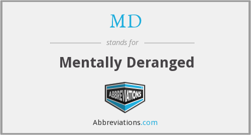 MD - Mentally Deranged