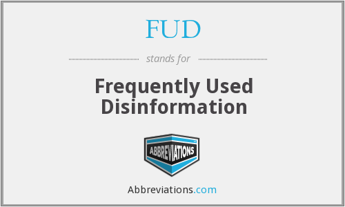 FUD - Frequently Used Disinformation