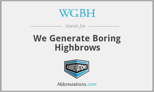WGBH - We Generate Boring Highbrows