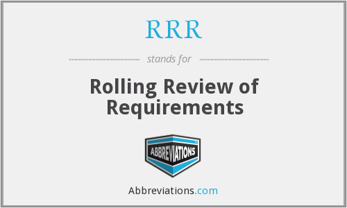 RRR - Rolling Review of Requirements