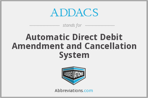 ADDACS - Automatic Direct Debit Amendment and Cancellation System