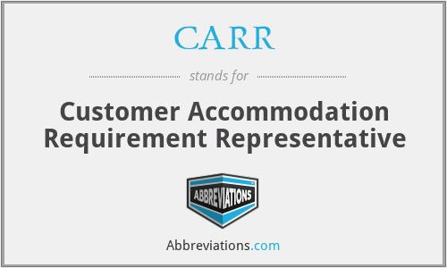 CARR - Customer Accommodation Requirement Representative
