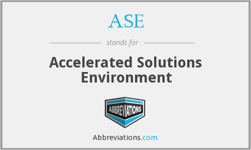 ASE - Accelerated Solutions Environment
