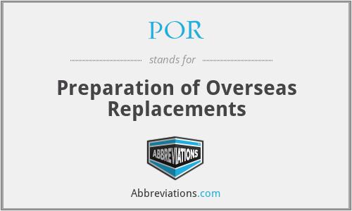 POR - Preparation of Overseas Replacements