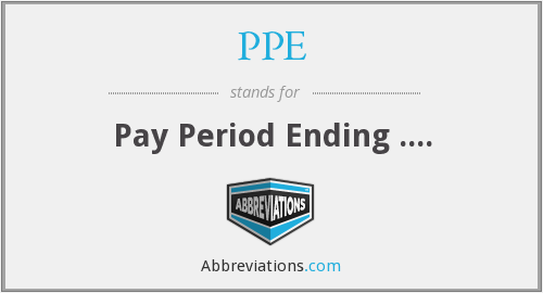 PPE - Pay Period Ending ....