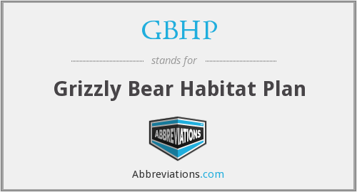 GBHP - Grizzly Bear Habitat Plan