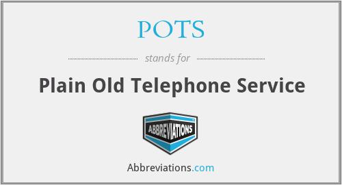 POTS - Plain Old Telephone Service