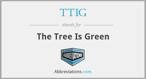 TTIG - The Tree Is Green