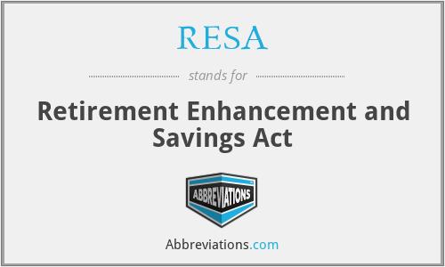 RESA - Retirement Enhancement and Savings Act