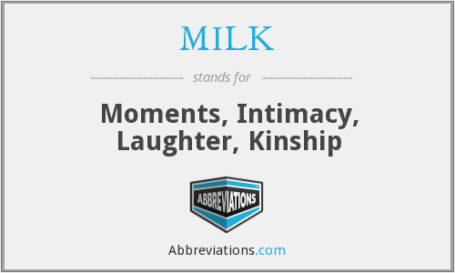MILK - Moments, Intimacy, Laughter, Kinship