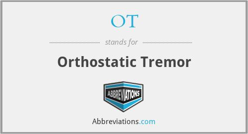 OT - Orthostatic Tremor