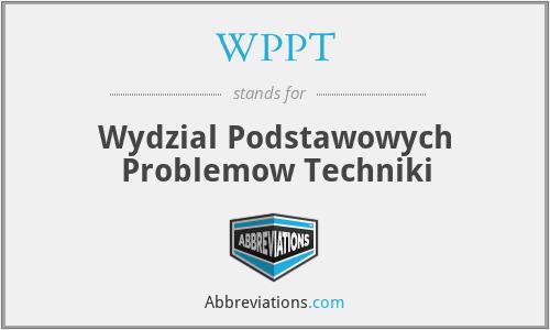 WPPT - Wydzial Podstawowych Problemow Techniki