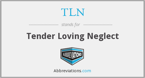 TLN - Tender Loving Neglect