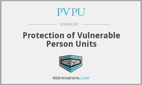 PVPU - Protection of Vulnerable Person Units