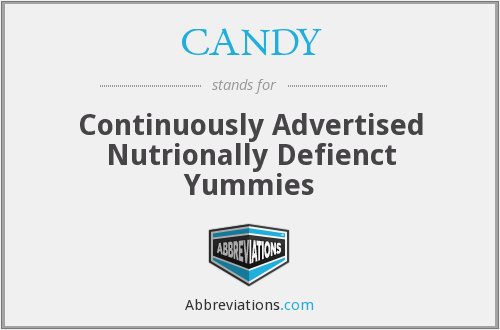 CANDY - Continuously Advertised Nutrionally Defienct Yummies