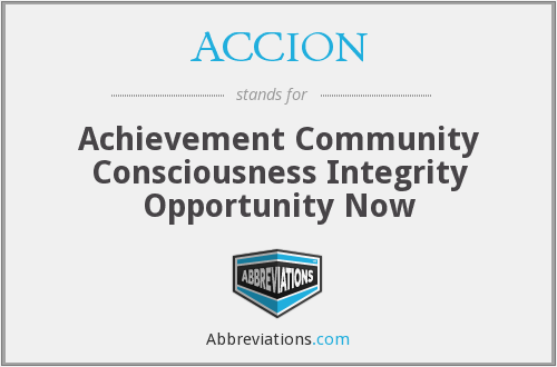 ACCION - Achievement Community Consciousness Integrity Opportunity Now