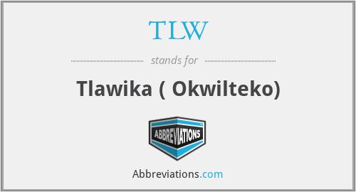 TLW - Tlawika ( Okwilteko)