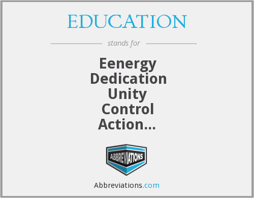 EDUCATION - Eenergy Dedication Unity Control Action Tolorance Intelligence Observation N nationality