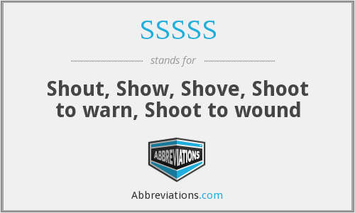 SSSSS - Shout, Show, Shove, Shoot to warn, Shoot to wound