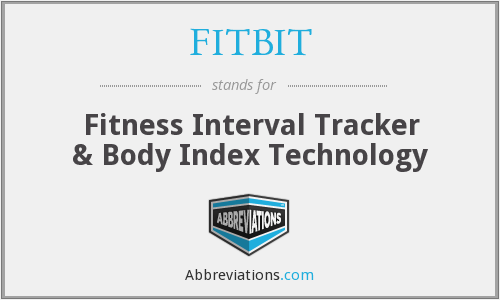 FITBIT - Fitness Interval Tracker & Body Index Technology