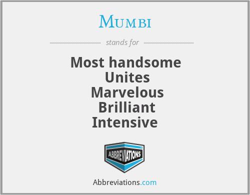 Mumbi - Most handsome  Unites  Marvelous  Brilliant Intensive