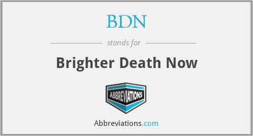 BDN - Brighter Death Now