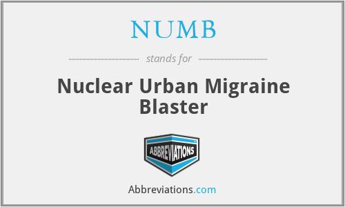 NUMB - Nuclear Urban Migraine Blaster