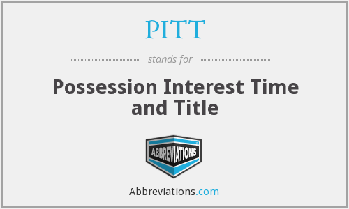 PITT - Possession Interest Time and Title