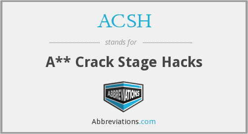 ACSH - A** Crack Stage Hacks