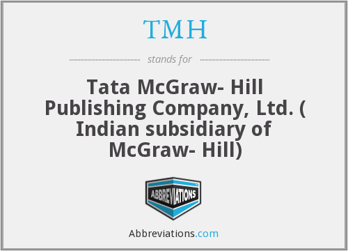 TMH - Tata McGraw- Hill Publishing Company, Ltd. ( Indian subsidiary of McGraw- Hill)