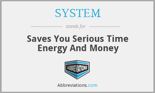 SYSTEM - Saves You Serious Time Energy And Money