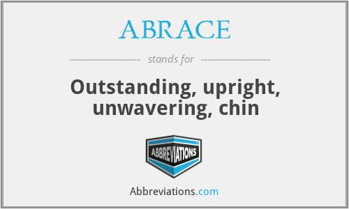 ABRACE - Outstanding, upright, unwavering, chin