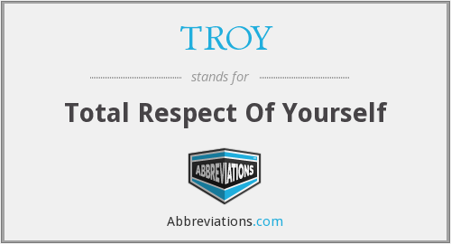 TROY - Total Respect Of Yourself