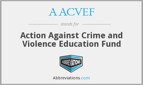 AACVEF - Action Against Crime and Violence Education Fund