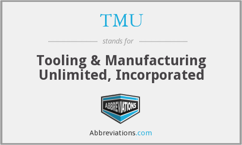 TMU - Tooling & Manufacturing Unlimited, Inc.