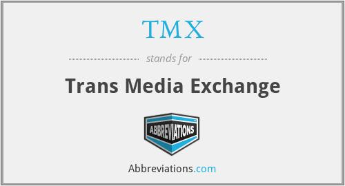 TMX - Trans Media Exchange