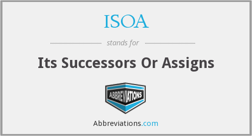 ISOA - Its Successors Or Assigns