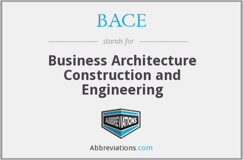 BACE - Business Architecture Construction and Engineering