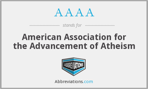 AAAA - American Association for the Advancement of Atheism