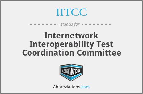 IITCC - Internetwork Interoperability Test Coordination Committee