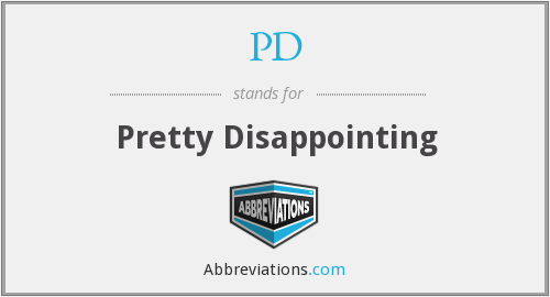 PD - Pretty Disappointing
