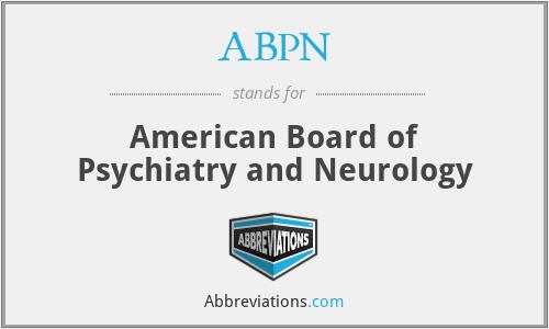 ABPN - American Board of Psychiatry and Neurology