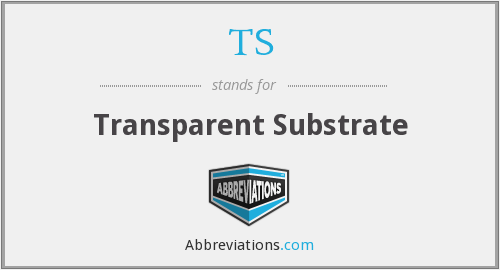 TS - Transparent Substrate