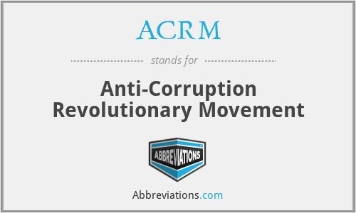 ACRM - Anti-Corruption Revolutionary Movement